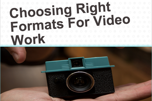 Right Formats For Video Work